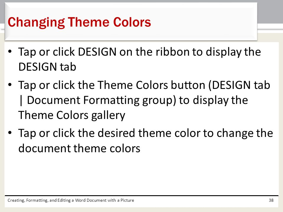 Changing Theme Colors Tap or click DESIGN on the ribbon to display the DESIGN tab.