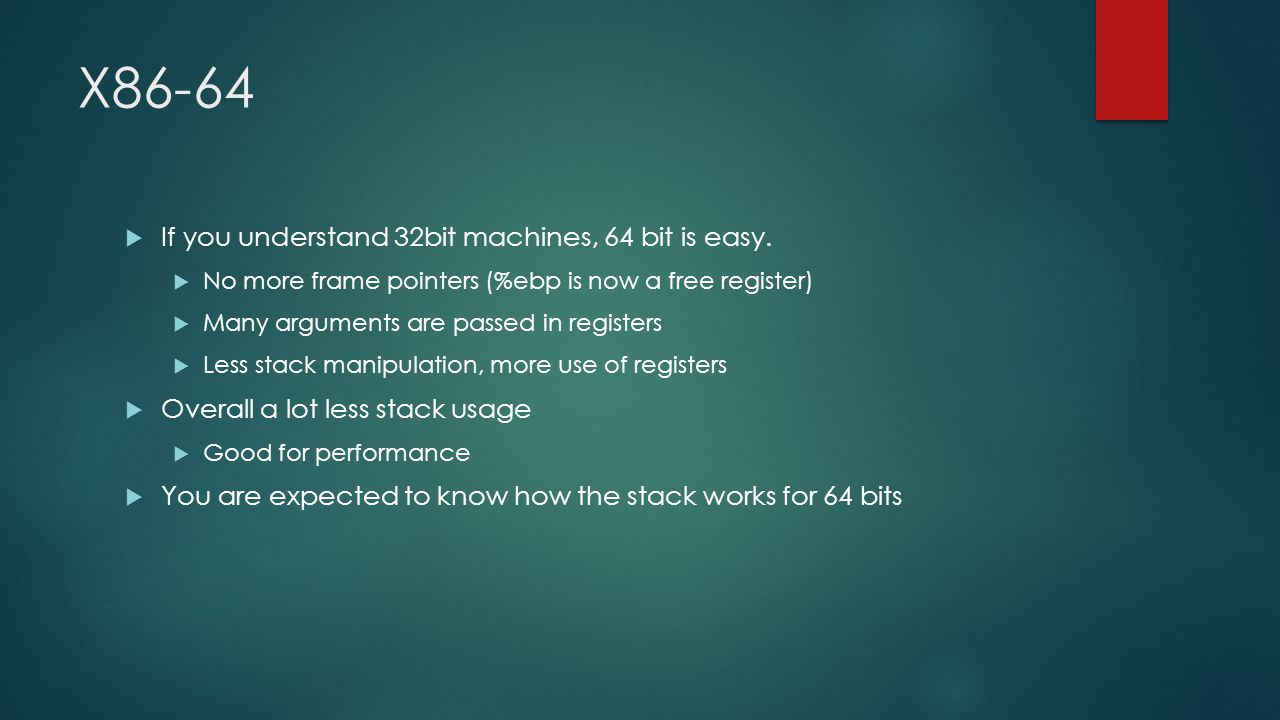 X86-64 If you understand 32bit machines, 64 bit is easy.