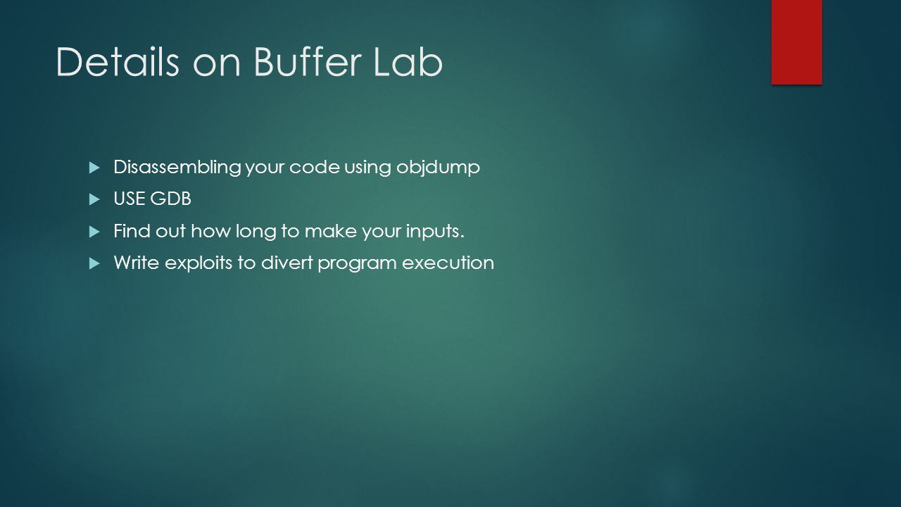 Details on Buffer Lab Disassembling your code using objdump USE GDB
