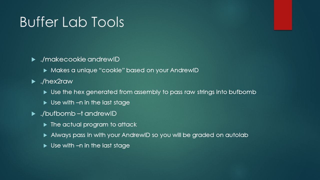 Buffer Lab Tools ./makecookie andrewID ./hex2raw ./bufbomb –t andrewID