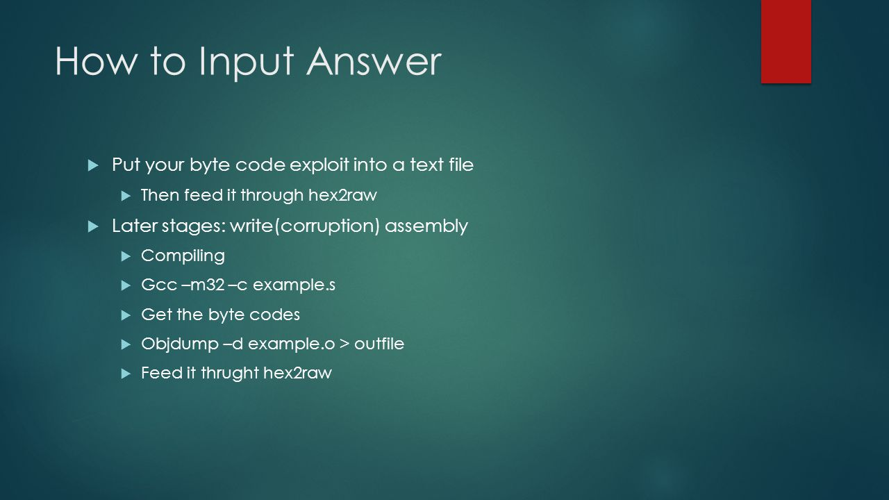 How to Input Answer Put your byte code exploit into a text file