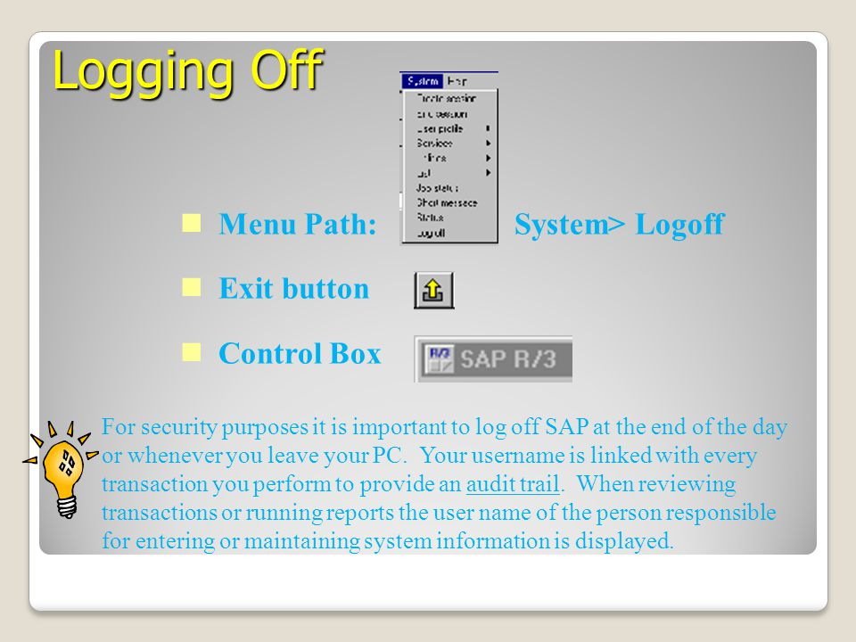 Logging Off Menu Path: System> Logoff Exit button Control Box
