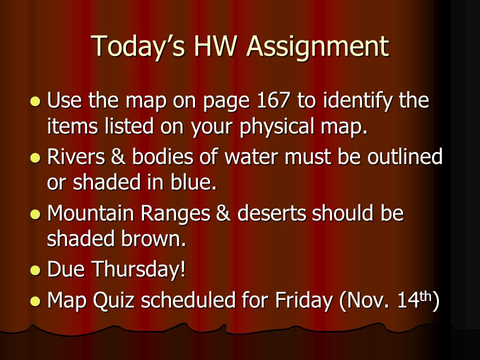 Today's HW Assignment Use the map on page 167 to identify the items listed on your physical map.