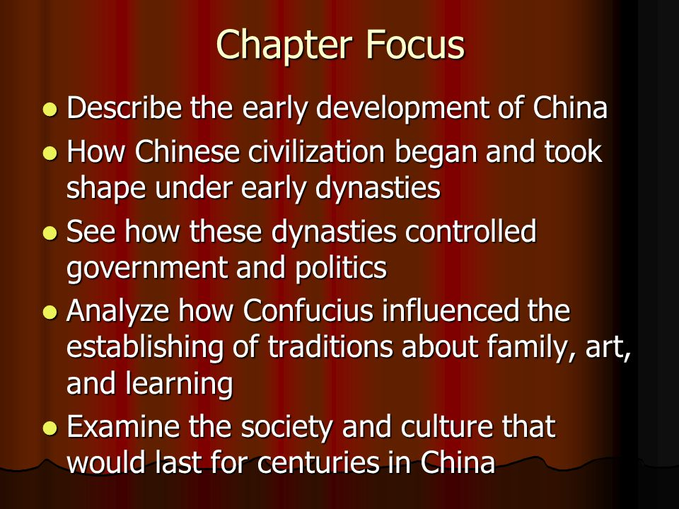 Chapter Focus Describe the early development of China