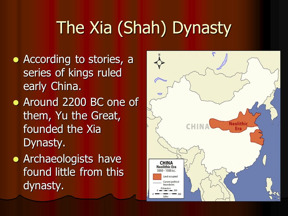 The Xia (Shah) Dynasty According to stories, a series of kings ruled early China. Around 2200 BC one of them, Yu the Great, founded the Xia Dynasty.