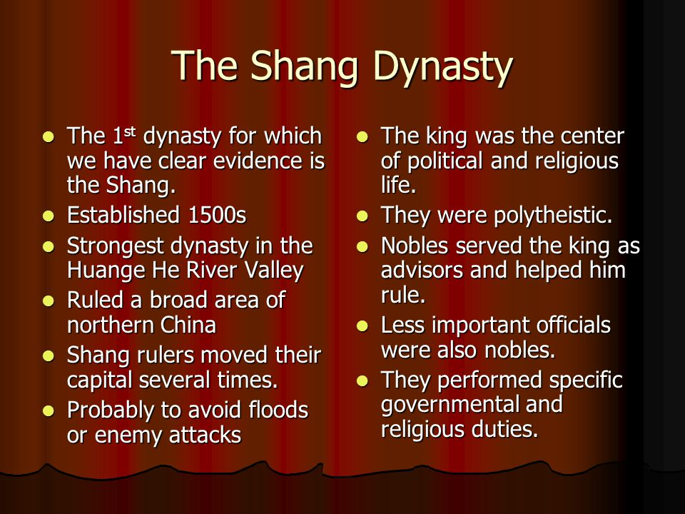 The Shang Dynasty The 1st dynasty for which we have clear evidence is the Shang. Established 1500s.