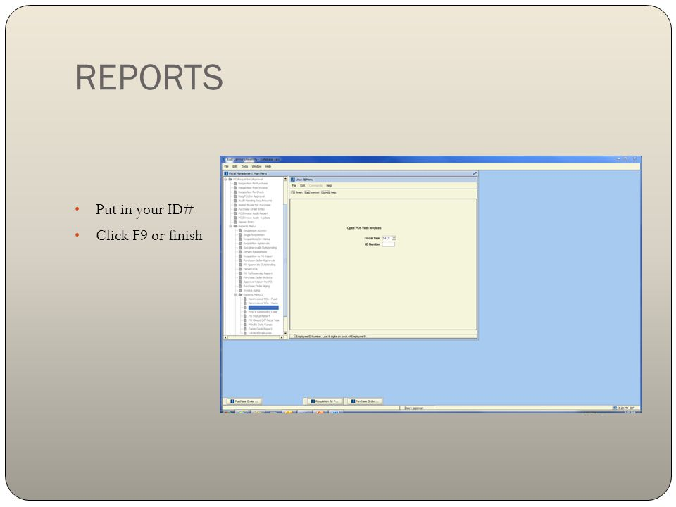 REPORTS Put in your ID# Click F9 or finish