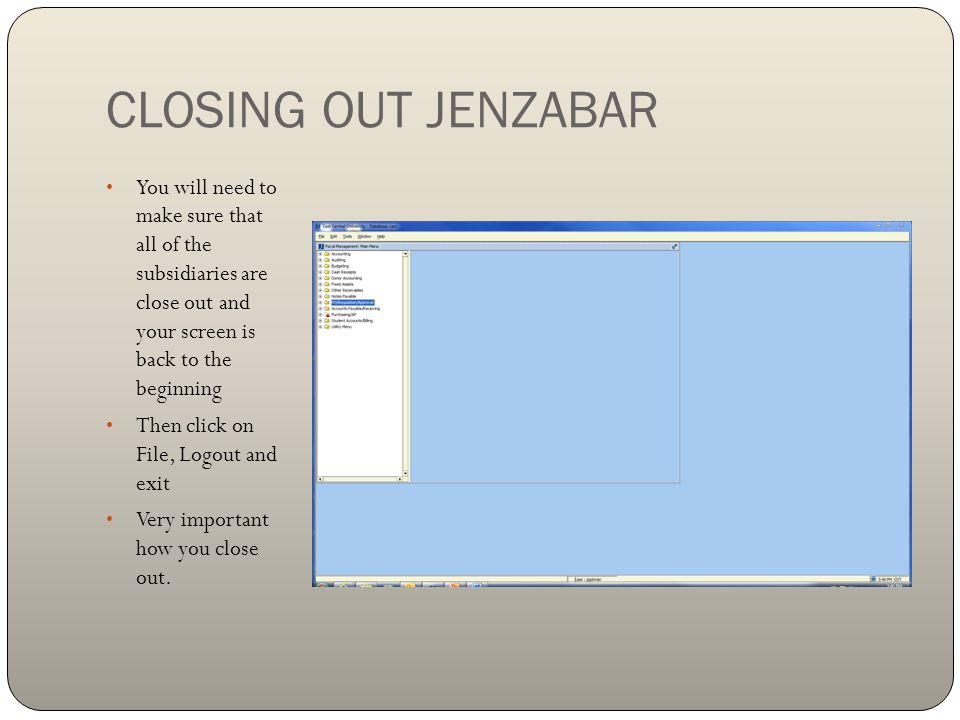 CLOSING OUT JENZABAR You will need to make sure that all of the subsidiaries are close out and your screen is back to the beginning.