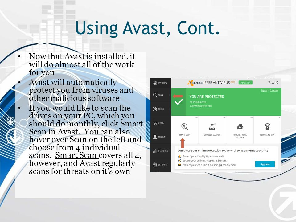 Using Avast, Cont. Now that Avast is installed, it will do almost all of the work for you.