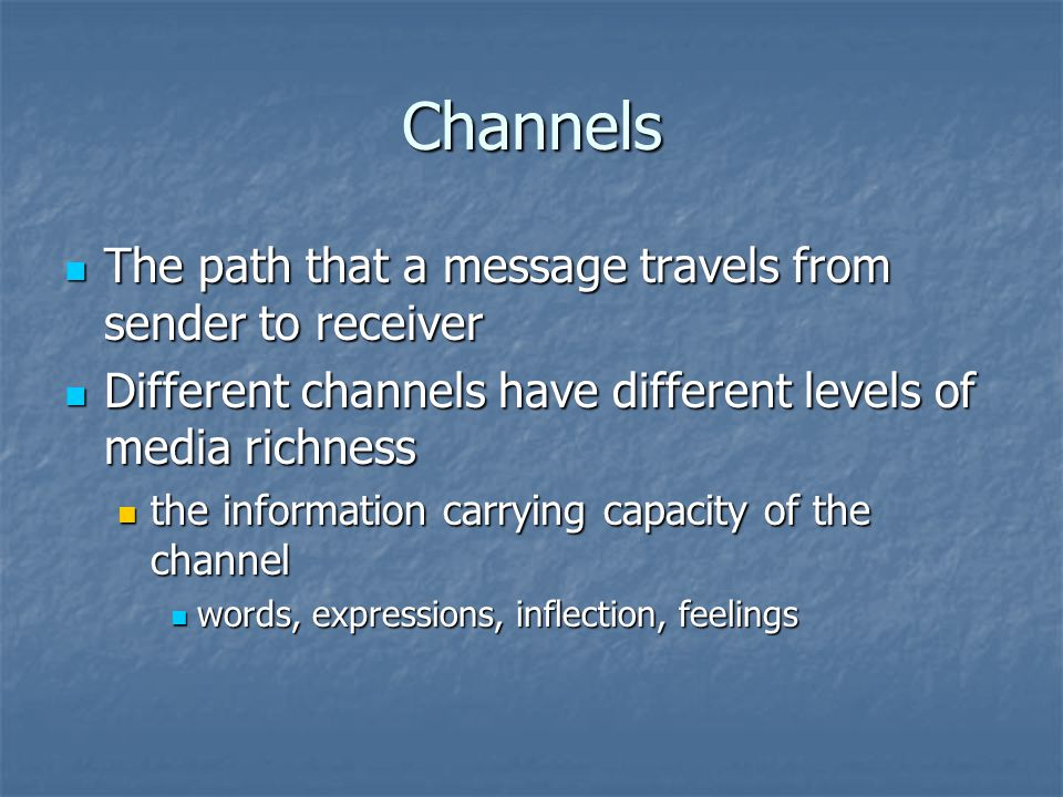Channels The path that a message travels from sender to receiver