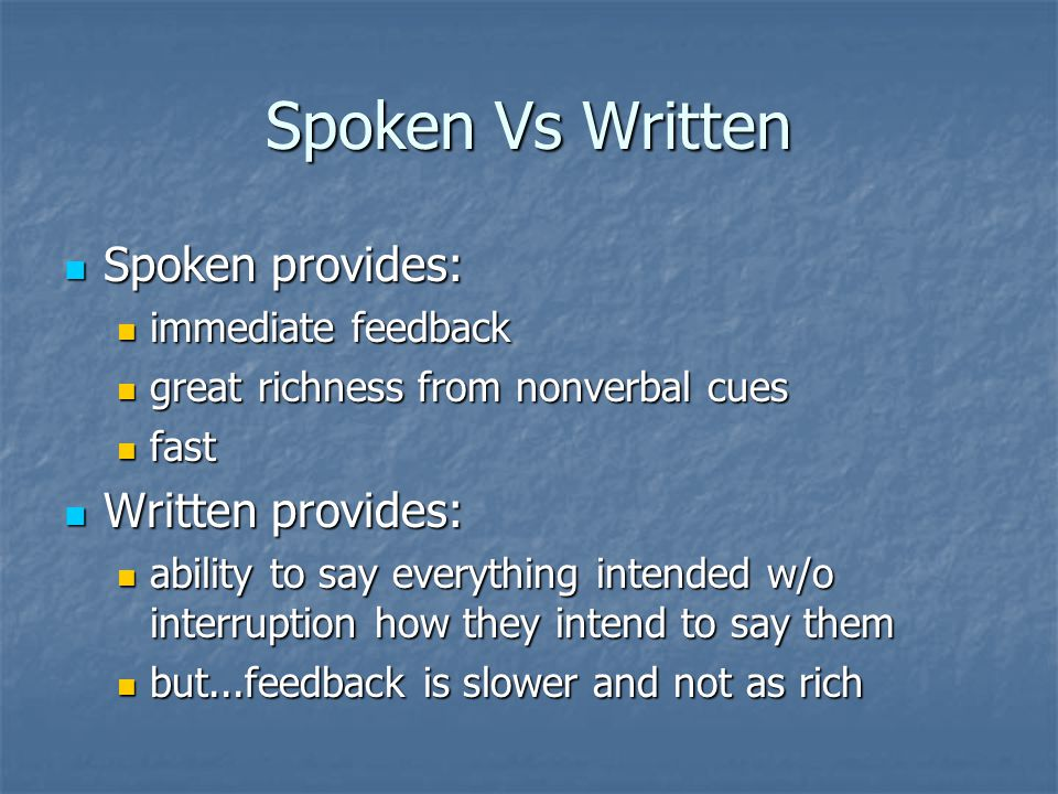 Spoken Vs Written Spoken provides: Written provides: