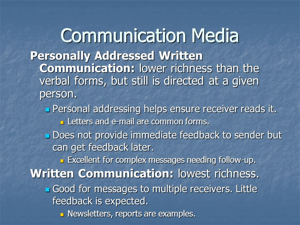 Communication Media Personally Addressed Written Communication: lower richness than the verbal forms, but still is directed at a given person.