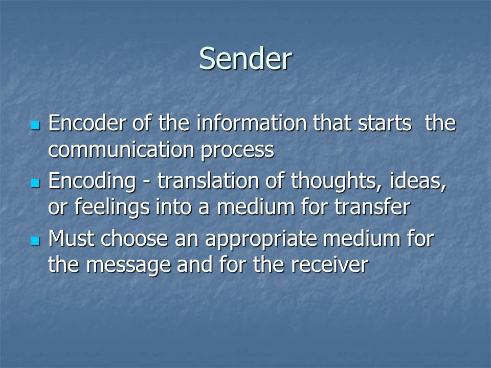 Sender Encoder of the information that starts the communication process.