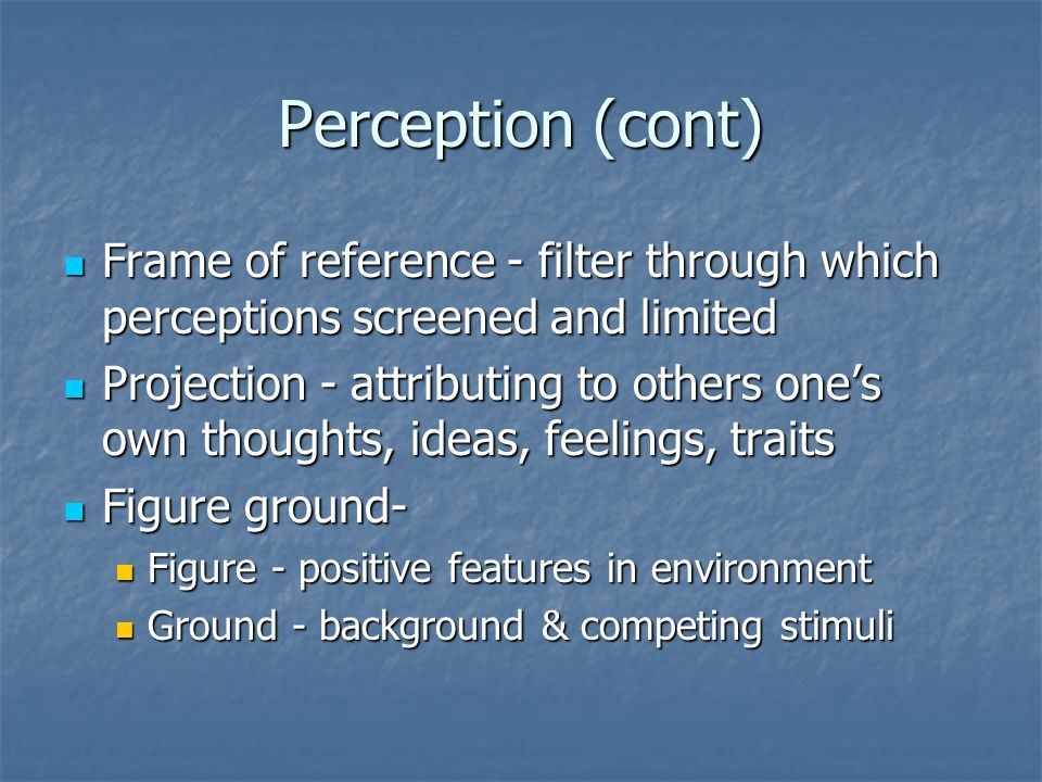 Perception (cont) Frame of reference - filter through which perceptions screened and limited.