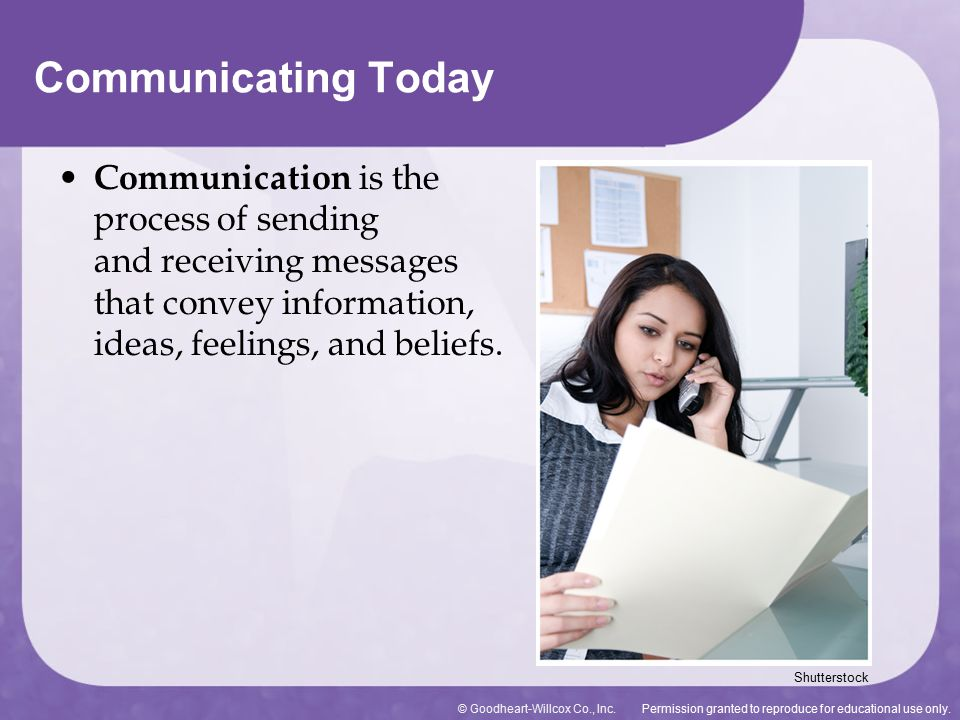 Communicating Today Communication is the process of sending and receiving messages that convey information, ideas, feelings, and beliefs.