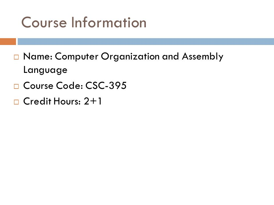 Course Information Name: Computer Organization and Assembly Language