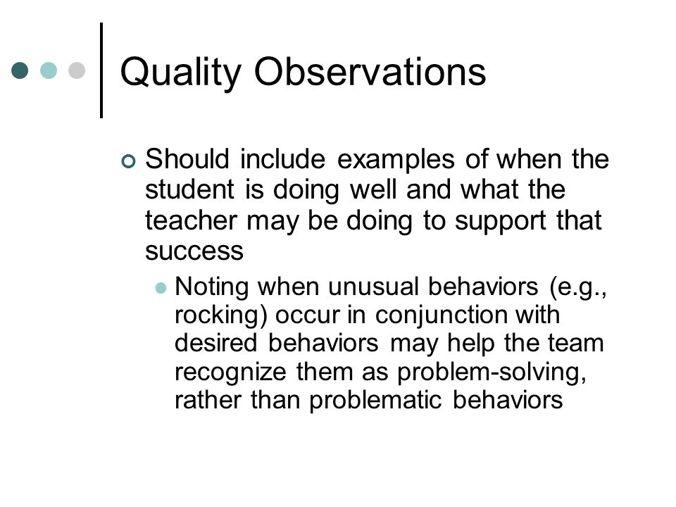 Quality Observations Should include examples of when the student is doing well and what the teacher may be doing to support that success.
