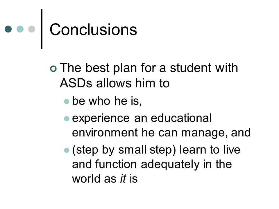 Conclusions The best plan for a student with ASDs allows him to
