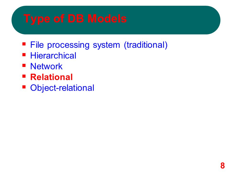 Type of DB Models File processing system (traditional) Hierarchical