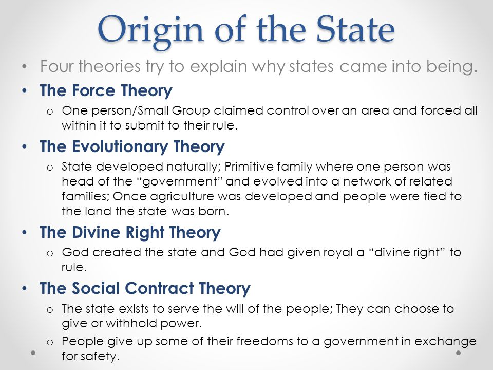 Origin of the State Four theories try to explain why states came into being. The Force Theory.