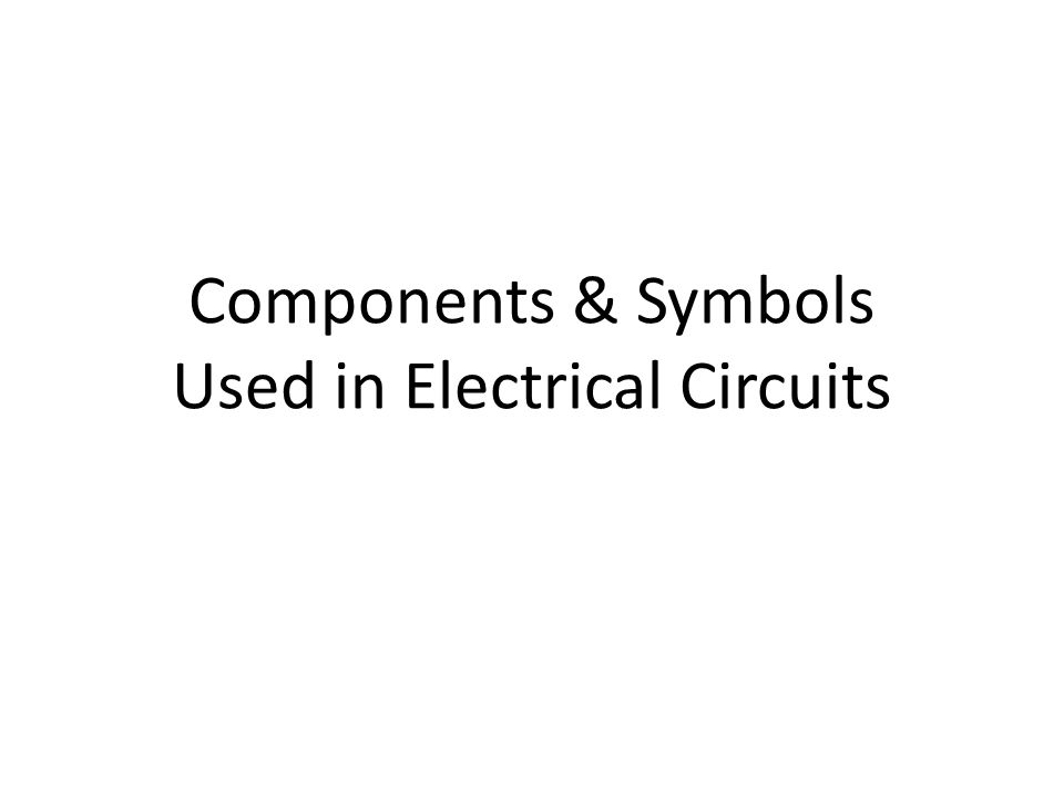 Components Symbols Used In Electrical Circuits Ppt Download