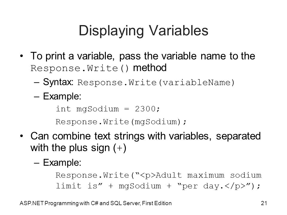 Displaying Variables To print a variable, pass the variable name to the Response.Write() method. Syntax: Response.Write(variableName)