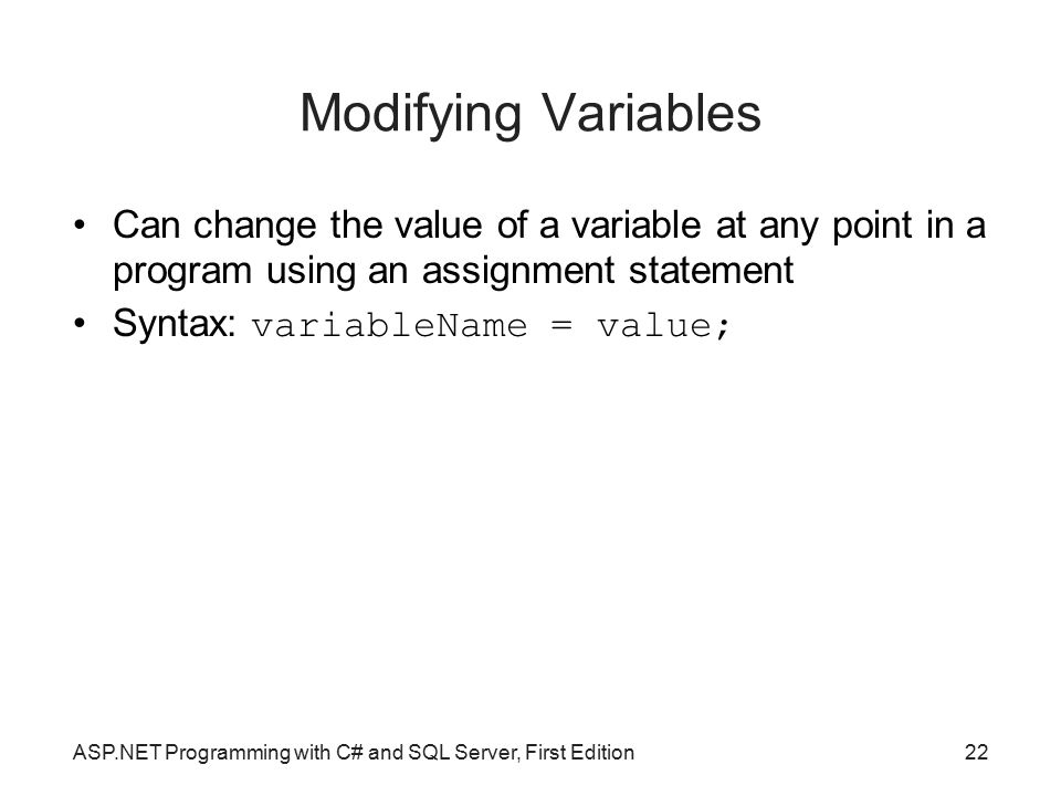 Modifying Variables Can change the value of a variable at any point in a program using an assignment statement.