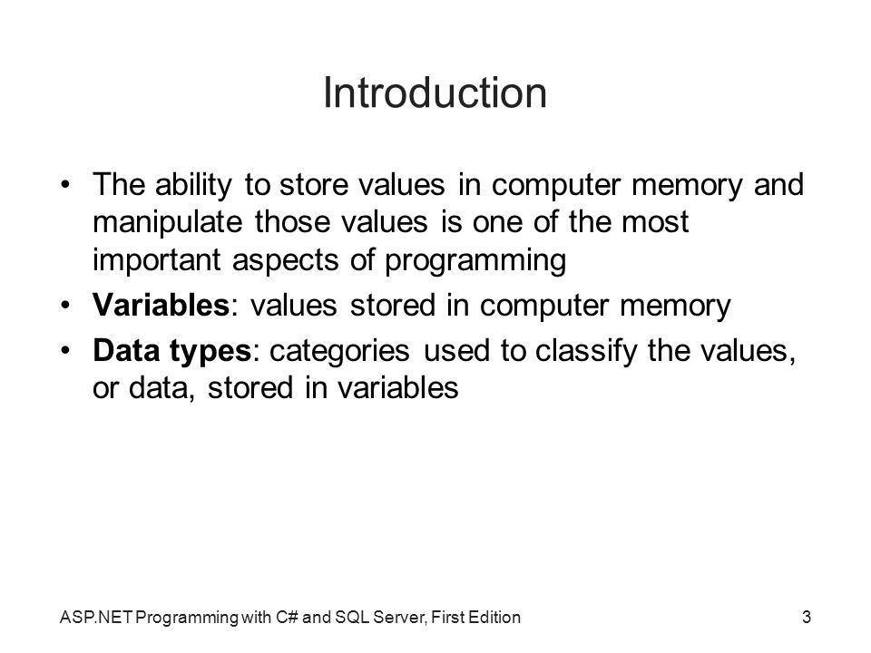 Introduction The ability to store values in computer memory and manipulate those values is one of the most important aspects of programming.