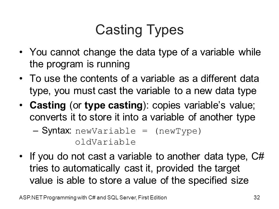 Casting Types You cannot change the data type of a variable while the program is running.