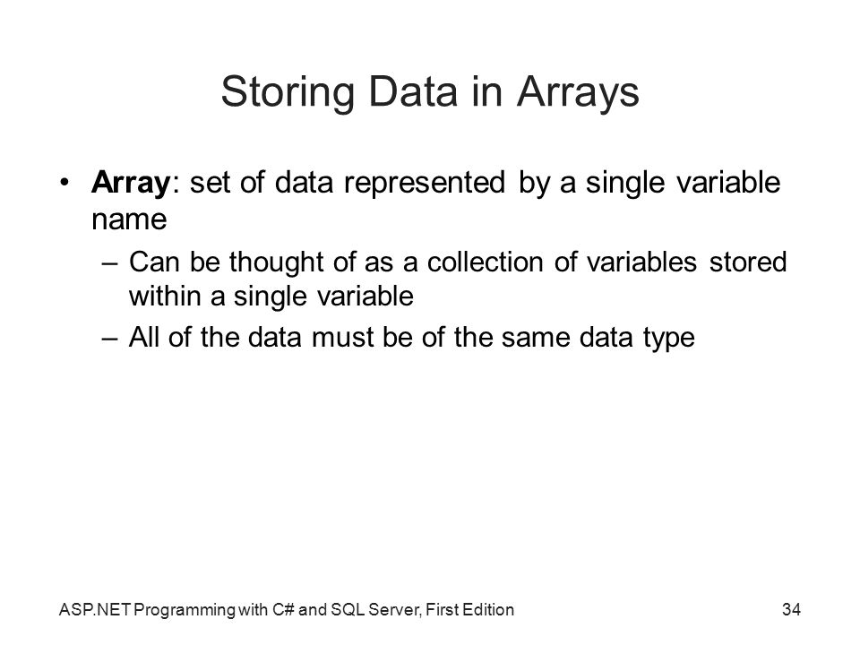 Storing Data in Arrays Array: set of data represented by a single variable name.