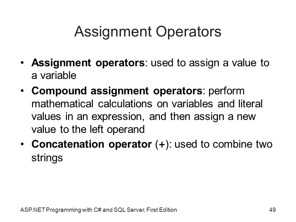 Assignment Operators Assignment operators: used to assign a value to a variable.