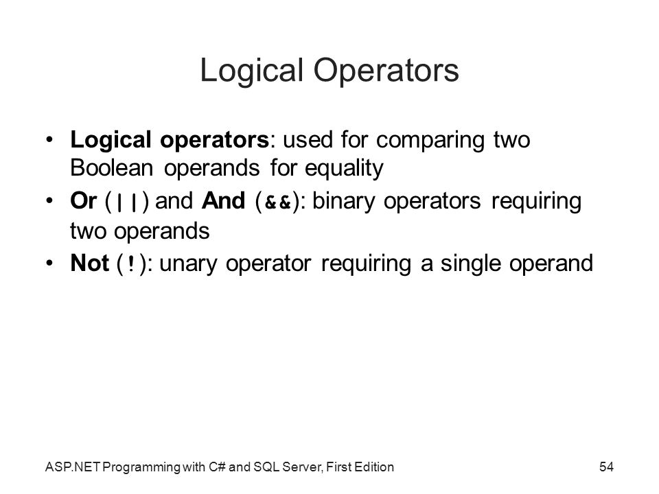 Logical Operators Logical operators: used for comparing two Boolean operands for equality.