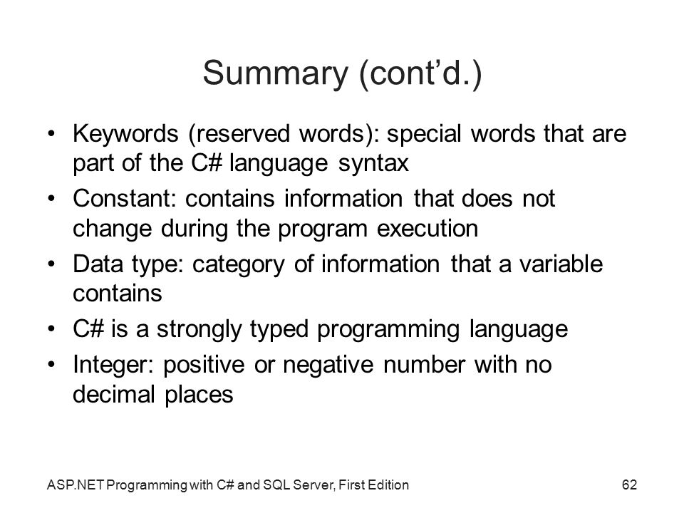 Summary (cont'd.)‏ Keywords (reserved words): special words that are part of the C# language syntax.