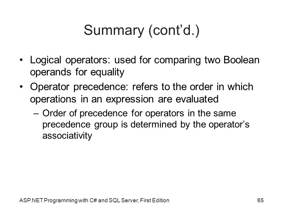 Summary (cont'd.) Logical operators: used for comparing two Boolean operands for equality.