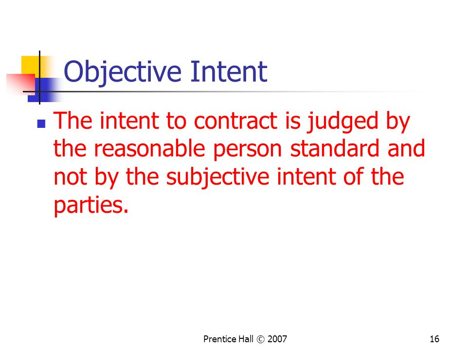 Objective Intent The intent to contract is judged by the reasonable person standard and not by the subjective intent of the parties.