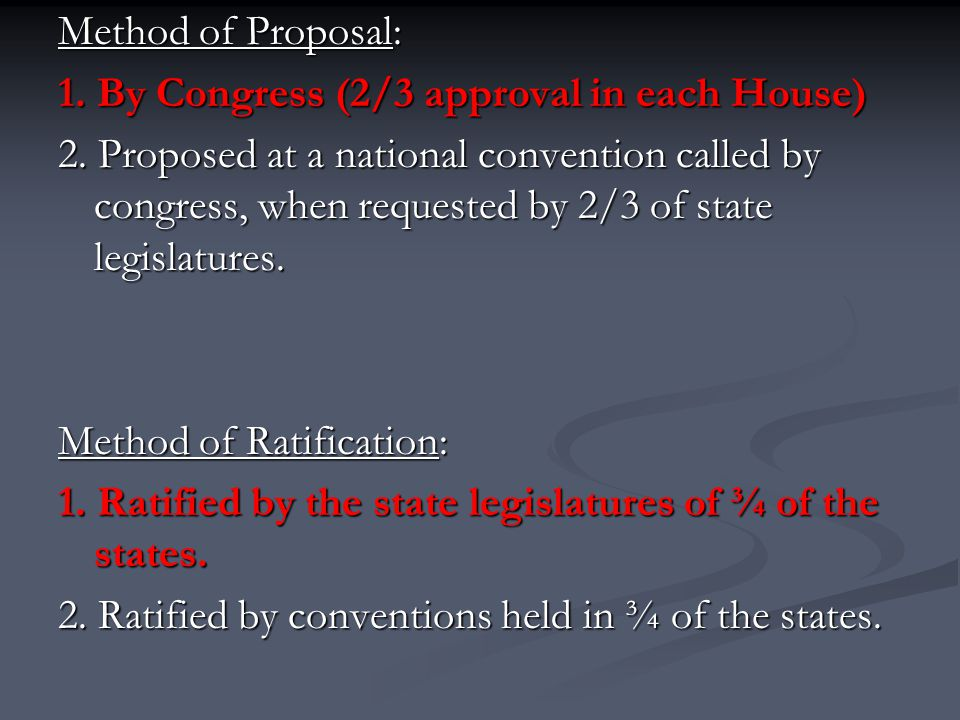 Method of Proposal: 1. By Congress (2/3 approval in each House)