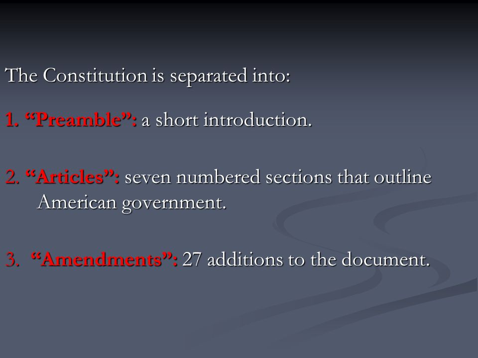 The Constitution is separated into: