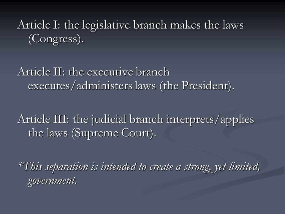 Article I: the legislative branch makes the laws (Congress).