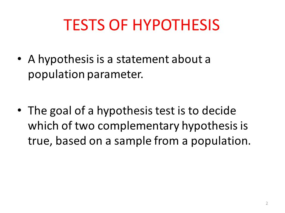 TESTS OF HYPOTHESIS A hypothesis is a statement about a population parameter.