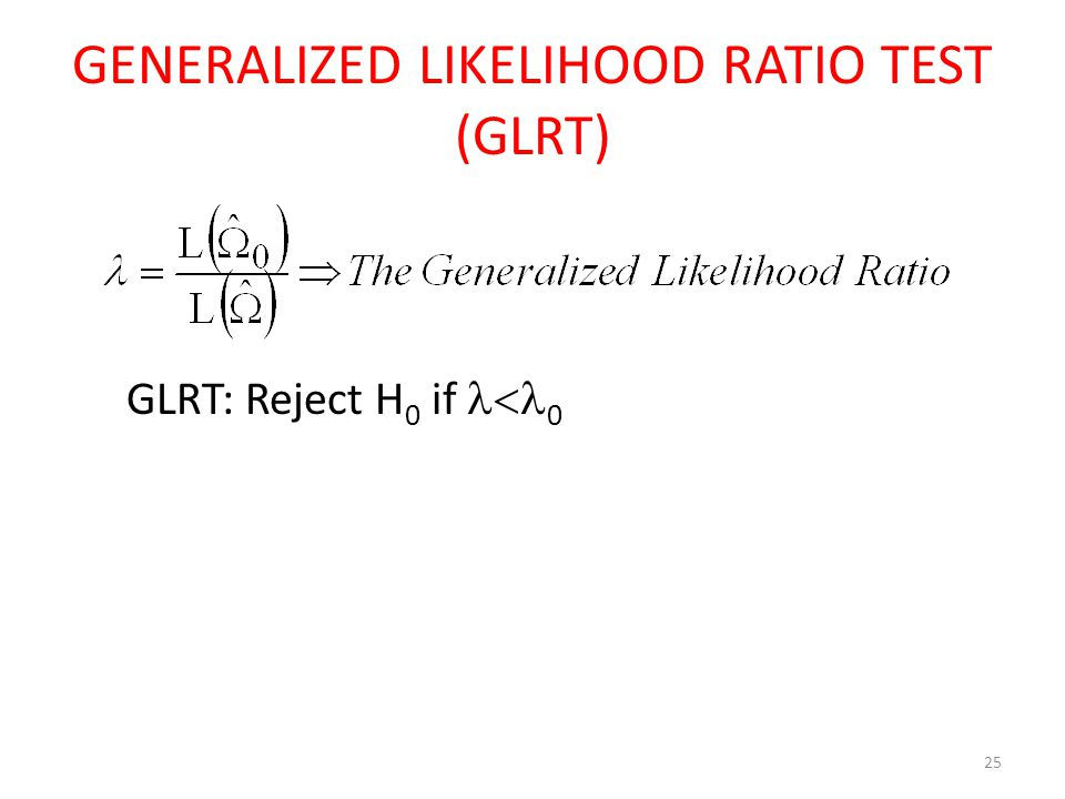 GENERALIZED LIKELIHOOD RATIO TEST (GLRT)