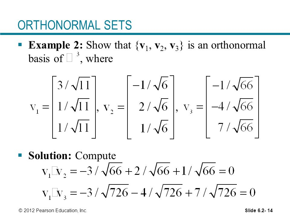 ORTHONORMAL SETS Example 2: Show that {v1, v2, v3} is an orthonormal basis of , where. , ,