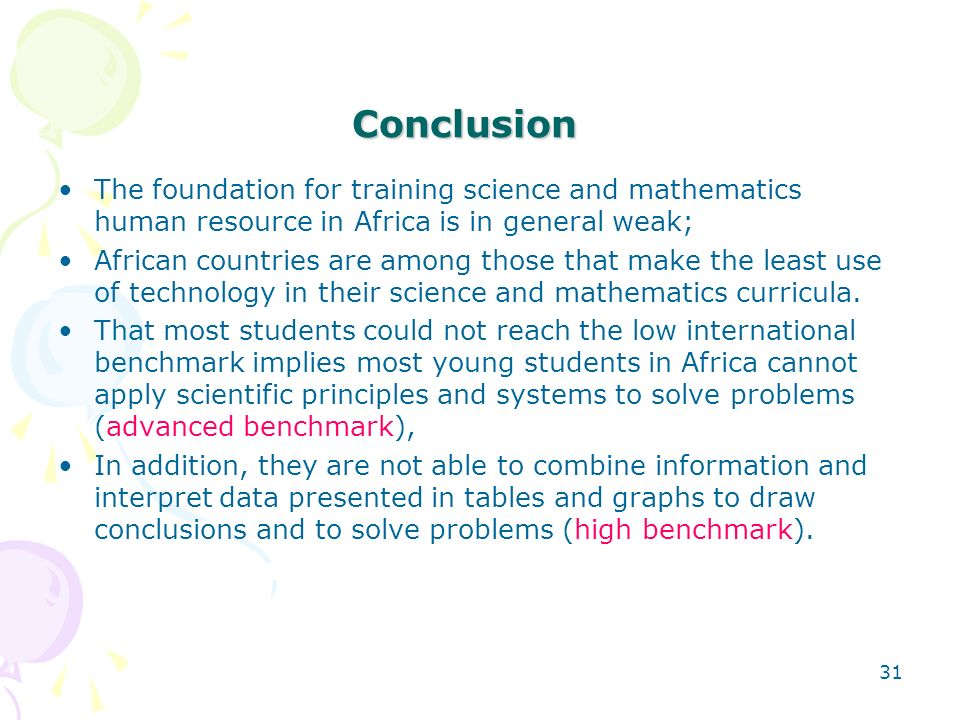 Conclusion The foundation for training science and mathematics human resource in Africa is in general weak;
