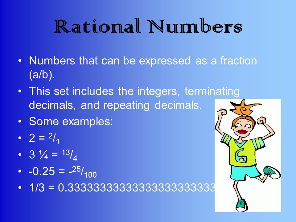 Rational Numbers Numbers that can be expressed as a fraction (a/b).