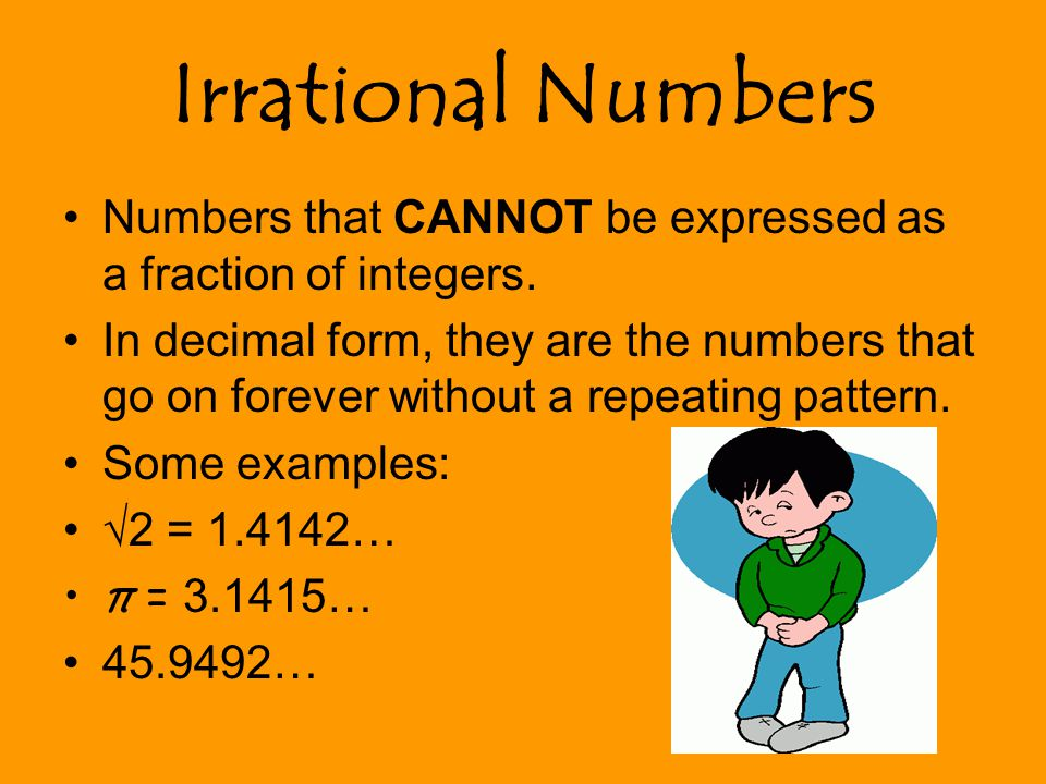Irrational Numbers Numbers that CANNOT be expressed as a fraction of integers.