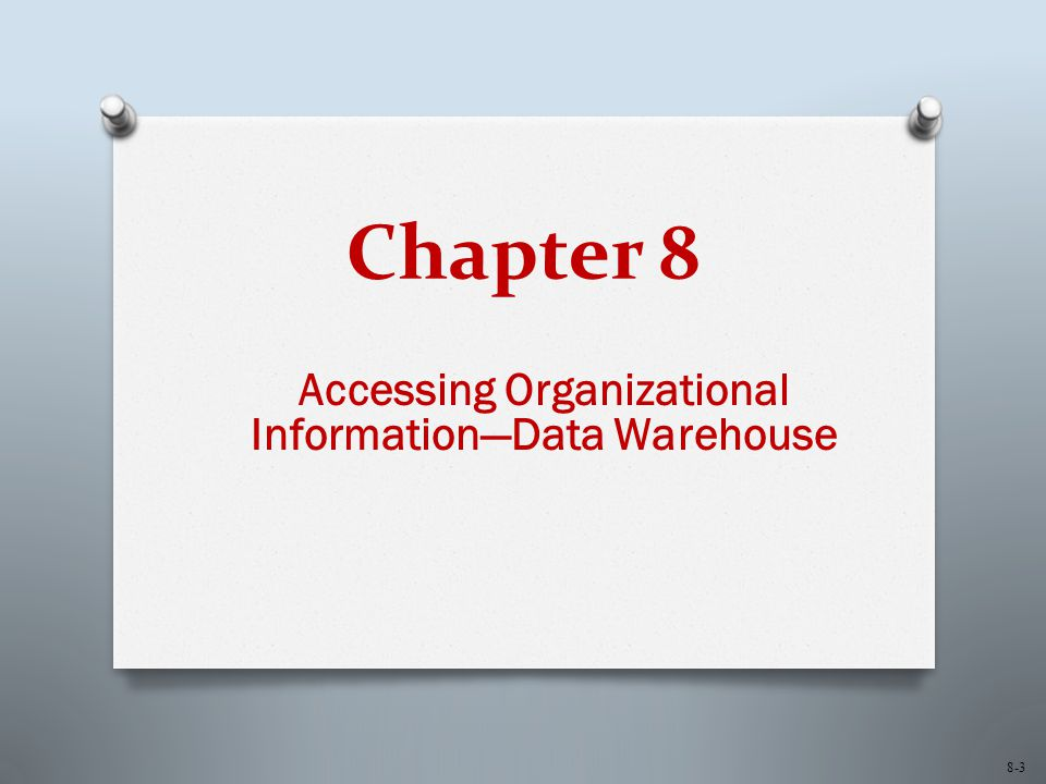 Accessing Organizational Information—Data Warehouse