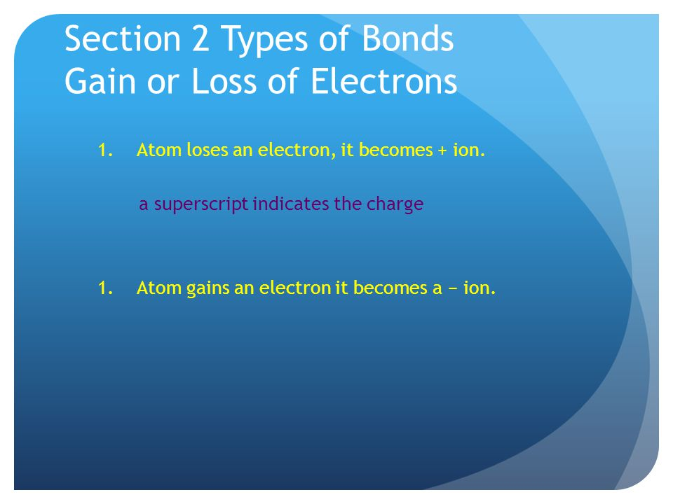 Section 2 Types of Bonds Gain or Loss of Electrons