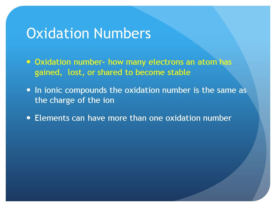 Oxidation Numbers Oxidation number- how many electrons an atom has gained, lost, or shared to become stable.