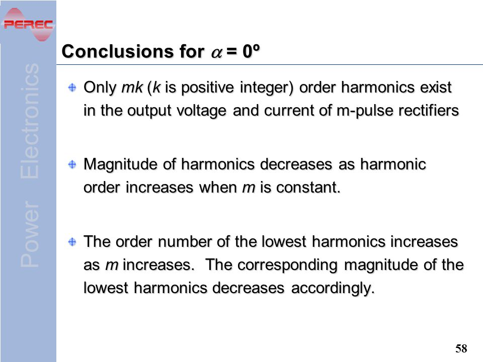 Conclusions for a = 0º Only mk (k is positive integer) order harmonics exist in the output voltage and current of m-pulse rectifiers.