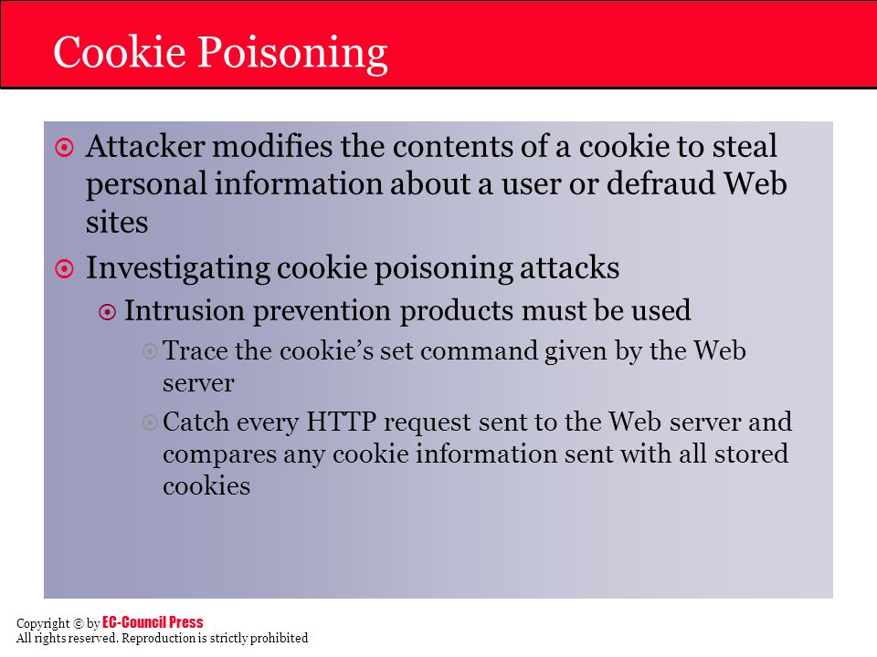 Cookie Poisoning Attacker modifies the contents of a cookie to steal personal information about a user or defraud Web sites.