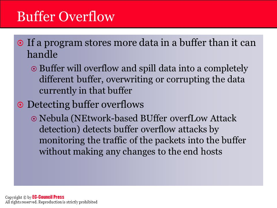 Buffer Overflow If a program stores more data in a buffer than it can handle.